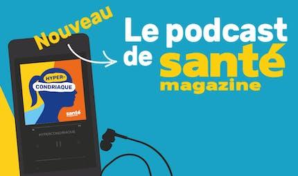 Découvrez Hypercondriaque, le podcast de Santé magazine