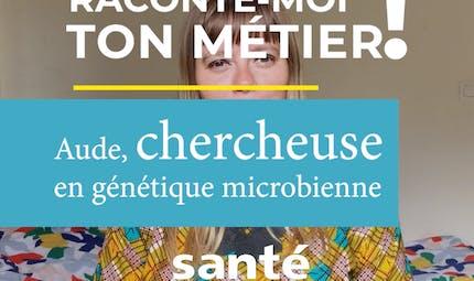 Raconte-moi ton métier : Aude, chercheuse en génétique microbienne
