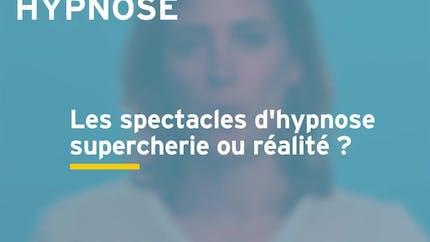 Spectacles d'hypnose : supercherie ou réalité ? Réponse en vidéo
