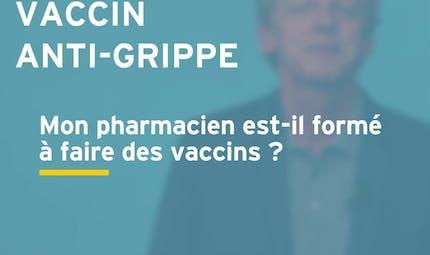 Mon pharmacien est-il formé à faire des vaccins ? Réponse en vidéo