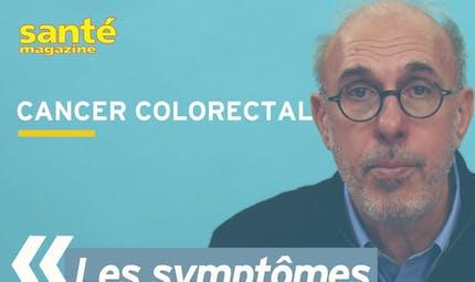 Quels sont les symptômes du cancer colorectal ? Réponse en vidéo