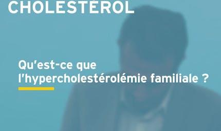 Qu'est-ce que l'hypercholestérolémie familiale ? Réponse en vidéo
