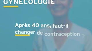 Quelle contraception après 40 ans ? Réponse d'une gynécologue en vidéo