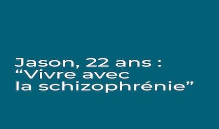 """Jason, 22 ans : """"Vivre avec la schizophrénie"""""""