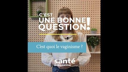 C'est quoi le vaginisme ? (Video)