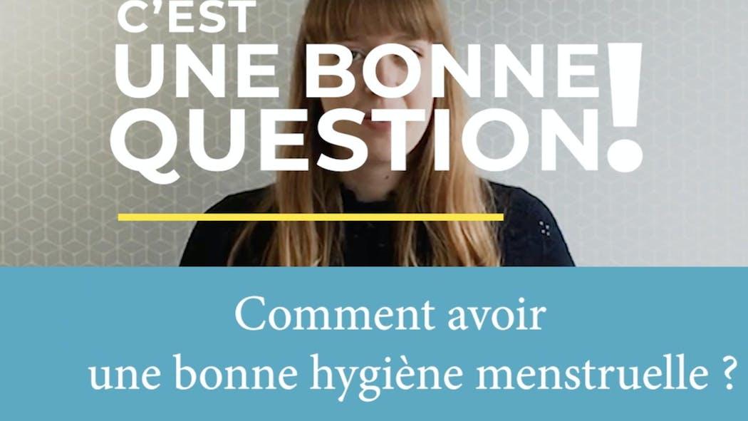 Comment avoir une bonne hygiène menstruelle ? (Vidéo)
